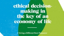 Ethical Decision-Making in the Key of The Economy of Life